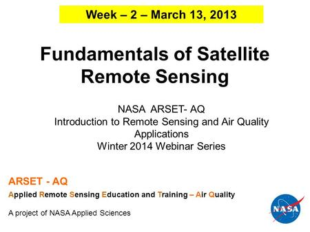 Fundamentals of Satellite Remote Sensing NASA ARSET- AQ Introduction to Remote Sensing and Air Quality Applications Winter 2014 Webinar Series ARSET -