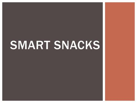 SMART SNACKS.  Requires that USDA establish nutrition standards for all foods and beverages sold in schools – beyond the Federal child nutrition programs.