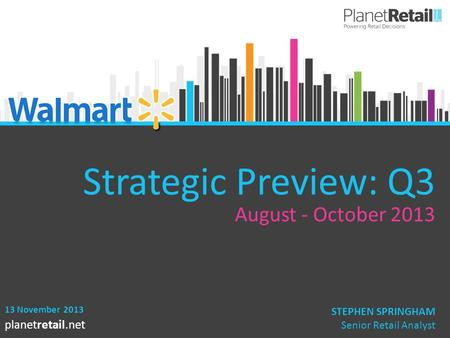 1 planetretail.net Strategic Preview: Q3 August - October 2013 13 November 2013 STEPHEN SPRINGHAM Senior Retail Analyst.