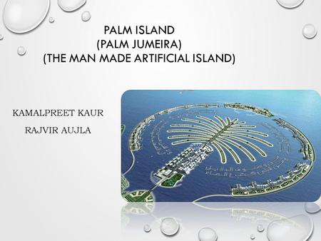 PALM ISLAND (Palm Jumeira) (The Man made artificial Island)
