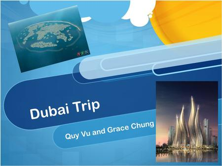 Dubai Trip Quy Vu and Grace Chung. Burj Al Arab Hotel The Burj Al Arab hotel is among one of the best hotels available in Dubai. It is located on a man.