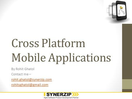Cross Platform Mobile Applications By Rohit Ghatol Contact me –
