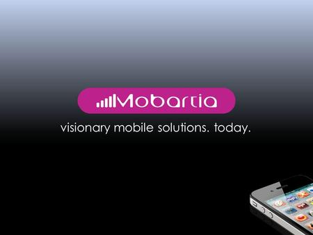 Visionary mobile solutions. today.. agenda o who we are o what we do o a project example o project results.