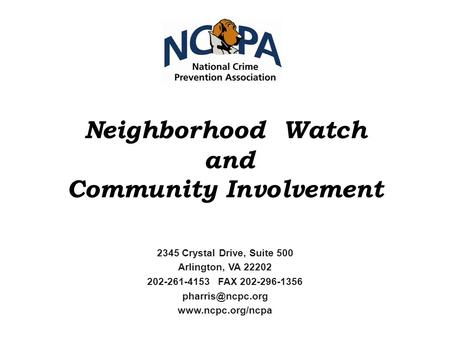 Neighborhood Watch and Community Involvement 2345 Crystal Drive, Suite 500 Arlington, VA 22202 202-261-4153 FAX 202-296-1356