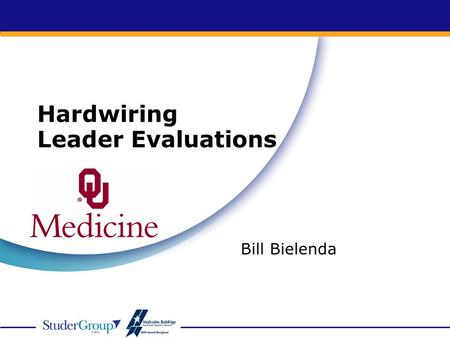 Hardwiring Leader Evaluations Bill Bielenda. What you will learn today… Importance of leader accountability and goal alignment How to develop effective.