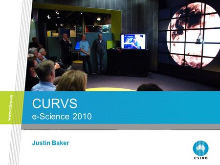 "CURVS e-Science 2010 Justin Baker. 2 CSIRO Tiled Displays - Background Two large OptIPortals deployed at CSIRO 25x30"" displays, 5x5 grid, 14 clustered."