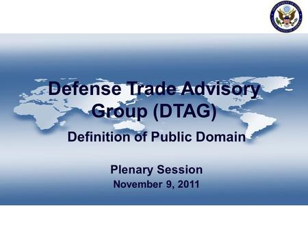 Defense Trade Advisory Group (DTAG) Definition of Public Domain Plenary Session November 9, 2011.