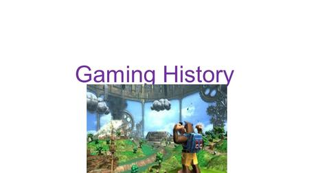 Gaming History. History of gaming So im going to be explaining from the first released game to the Newest game like the ps4,xbox one, and etc… So lets.