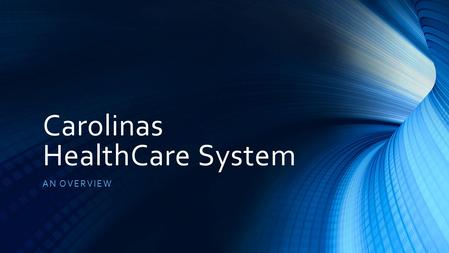 Carolinas HealthCare System AN OVERVIEW. History 1876 – Opening of state's first civilian hospital named Charlotte Home and Hospital 1982 - Tree of Life.