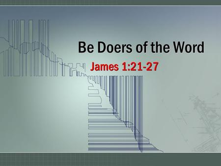 "Be Doers of the Word James 1:21-27. 2 Lay Aside All Sin, 1:21 World's attitudes about sin… –""You can sin & God will still save you"" (Rom. 6:1-2; 1 Jno."