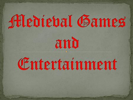  Games and Entertainment were important to help make everyday life more exciting!