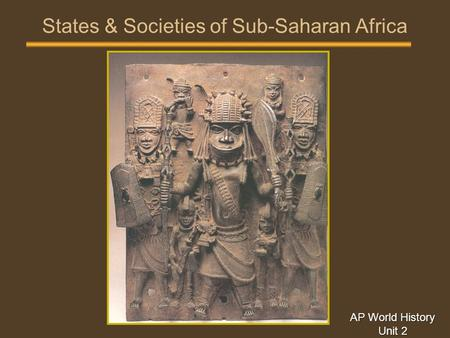States & Societies of Sub-Saharan Africa AP World History Unit 2.