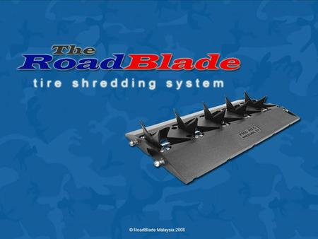 © RoadBlade Malaysia 2008. 2 What is RoadBlade? The RoadBlade is a retractable blade tire shredding system providing an effective method of perimeter.