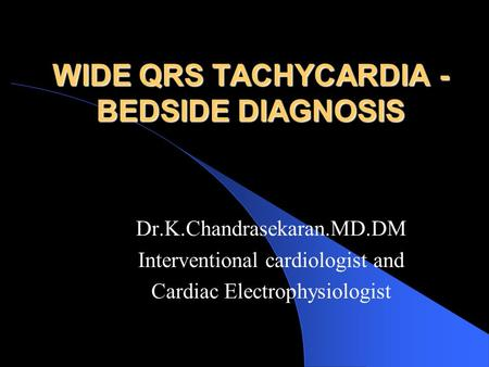 WIDE QRS TACHYCARDIA - BEDSIDE DIAGNOSIS