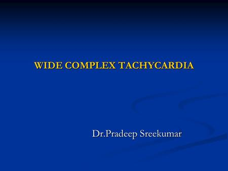 WIDE COMPLEX TACHYCARDIA Dr.Pradeep Sreekumar. Definitions  Wide QRS complex tachycardia is a rhythm with a rate of ≥100 b/m and QRS duration of ≥ 120.