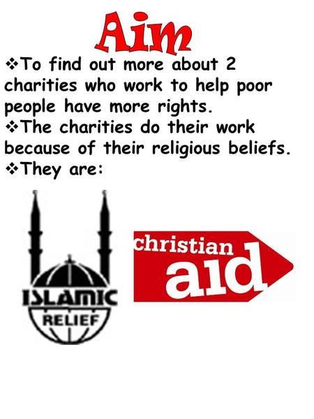  To find out more about 2 charities who work to help poor people have more rights.  The charities do their work because of their religious beliefs. 
