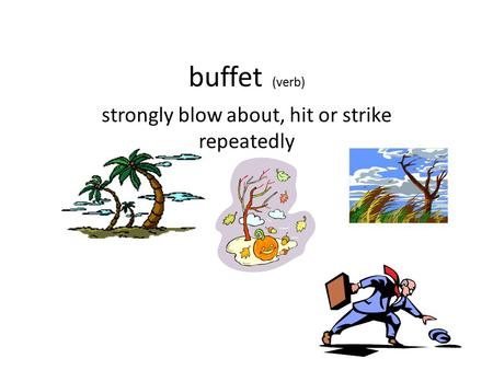 Buffet (verb) strongly blow about, hit or strike repeatedly.