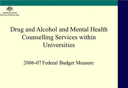 2006-07 Federal Budget Measure Drug and Alcohol and Mental Health Counselling Services within Universities.