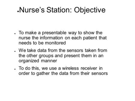 ● To make a presentable way to show the nurse the information on each patient that needs to be monitored ● We take data from the sensors taken from the.
