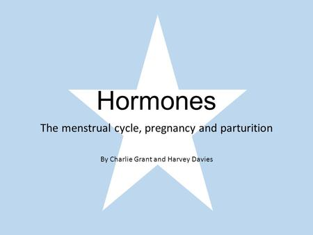 Hormones The menstrual cycle, pregnancy and parturition