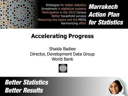 Accelerating Progress Shaida Badiee Director, Development Data Group World Bank.