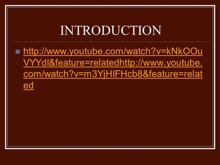 INTRODUCTION  VYYdI&feature=relatedhttp://www.youtube. com/watch?v=m3YjHIFHcb8&feature=relat ed