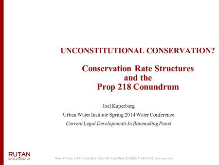 Rutan & Tucker, LLP 611 Anton Blvd., Suite 1400, Costa Mesa, CA 92626 | 714-641-5100 | www.rutan.com UNCONSTITUTIONAL CONSERVATION? Conservation Rate Structures.