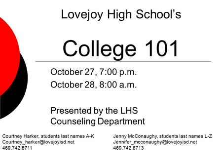 Lovejoy High School's College 101 October 27, 7:00 p.m. October 28, 8:00 a.m. Presented by the LHS Counseling Department Courtney Harker, students last.