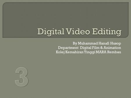 3 Digital Video Editing By Muhammad Hanafi Husop