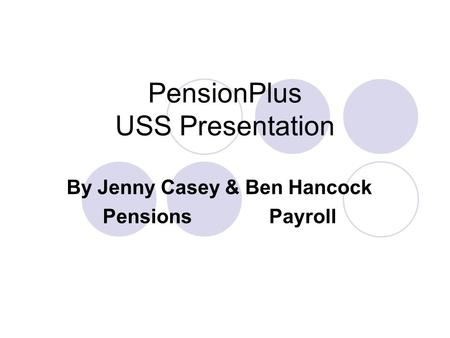 PensionPlus USS Presentation By Jenny Casey & Ben Hancock Pensions Payroll.