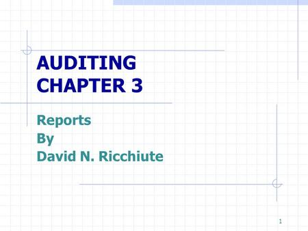 1 AUDITING CHAPTER 3 Reports By David N. Ricchiute.