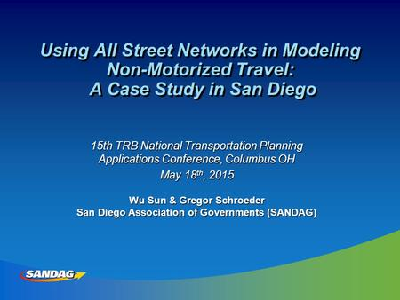 Using All Street Networks in Modeling Non-Motorized Travel: A Case Study in San Diego 15th TRB National Transportation Planning Applications Conference,