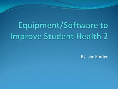 By : Joe Borden. Goal To use technology equipment/software for efficient training during schools hours and to help students achieve and maintain a better.