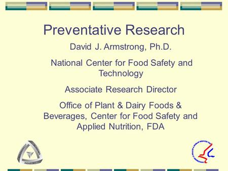 Preventative Research David J. Armstrong, Ph.D. National Center for Food Safety and Technology Associate Research Director Office of Plant & Dairy Foods.