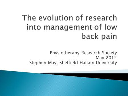 Physiotherapy Research Society May 2012 Stephen May, Sheffield Hallam University.