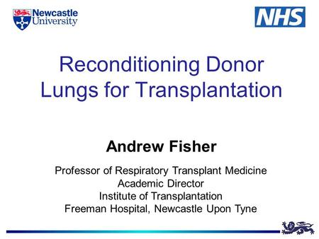 Reconditioning Donor Lungs for Transplantation Andrew Fisher