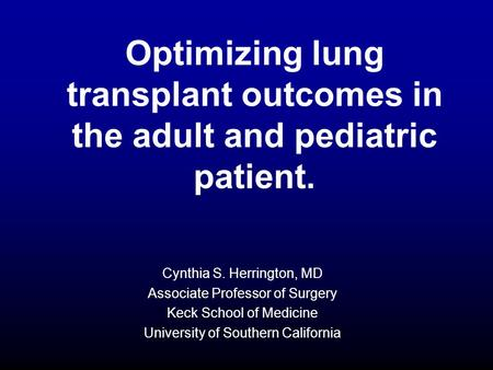Optimizing lung transplant outcomes in the adult and pediatric patient. Cynthia S. Herrington, MD Associate Professor of Surgery Keck School of Medicine.