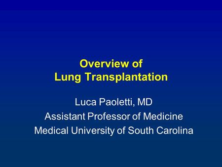 Overview of Lung Transplantation Luca Paoletti, MD Assistant Professor of Medicine Medical University of South Carolina.