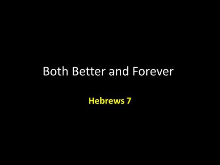 Both Better and Forever Hebrews 7. Hebrews 7:Introduction Years ago we visited the state house in Boston Massachusetts where the corridors are lined with.