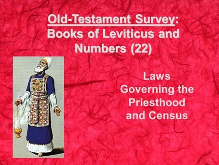 Old-Testament Survey: Books of Leviticus and Numbers (22) Laws Governing the Priesthood and Census.