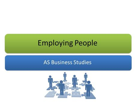 Employing People AS Business Studies. Aims and Objectives Aim: Understand options for start-up businesses of employing people Objectives: Define full.