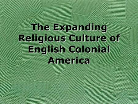 The Expanding Religious Culture of English Colonial America.