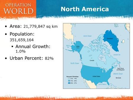 North America Area: 21,779,847 sq km Population: 351,659,164  Annual Growth: 1.0% Urban Percent: 82%