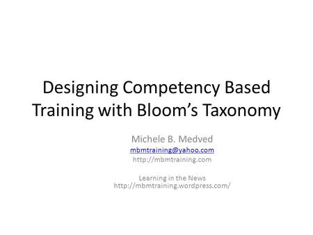 Designing Competency Based Training with Bloom's Taxonomy Michele B. Medved  Learning in the News