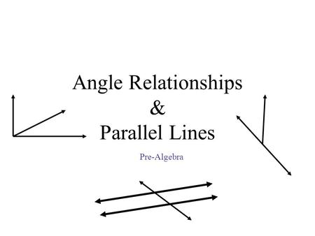 Angle Relationships & Parallel Lines Pre-Algebra.