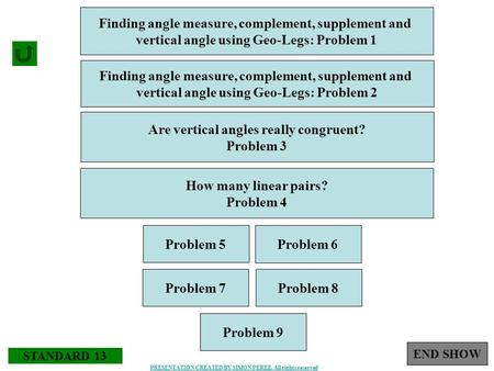 STANDARD 13 Finding angle measure, complement, supplement and vertical angle using Geo-Legs: Problem 1 END SHOW Finding angle measure, complement, supplement.