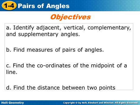 Holt Geometry 1-4 Pairs of Angles a. Identify adjacent, vertical, complementary, and supplementary angles. b. Find measures of pairs of angles. c. Find.