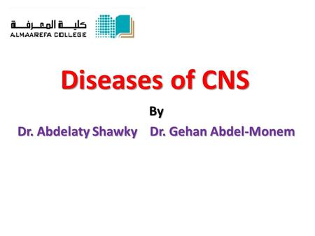 Diseases of CNS By Dr. Abdelaty Shawky Dr. Gehan Abdel-Monem.