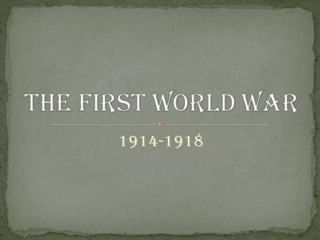 1914-1918. The First World War Intro This was the biggest, most widespread war the world had ever seen. It involved the most people, the most countries,