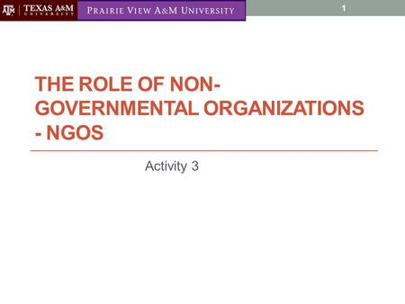 THE ROLE OF NON- GOVERNMENTAL ORGANIZATIONS - NGOS Activity 3 10/4/2011 1.